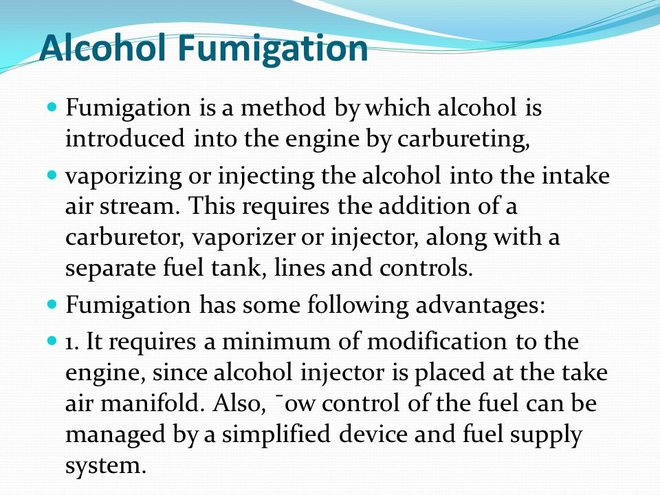 Alcohol Fumigation Fumigation is a method by which alcohol is introduced into the engine by carbureting,