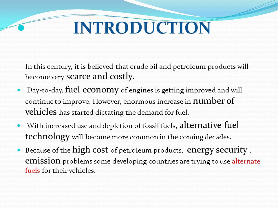 INTRODUCTION In this century, it is believed that crude oil and petroleum products will become very scarce and costly.