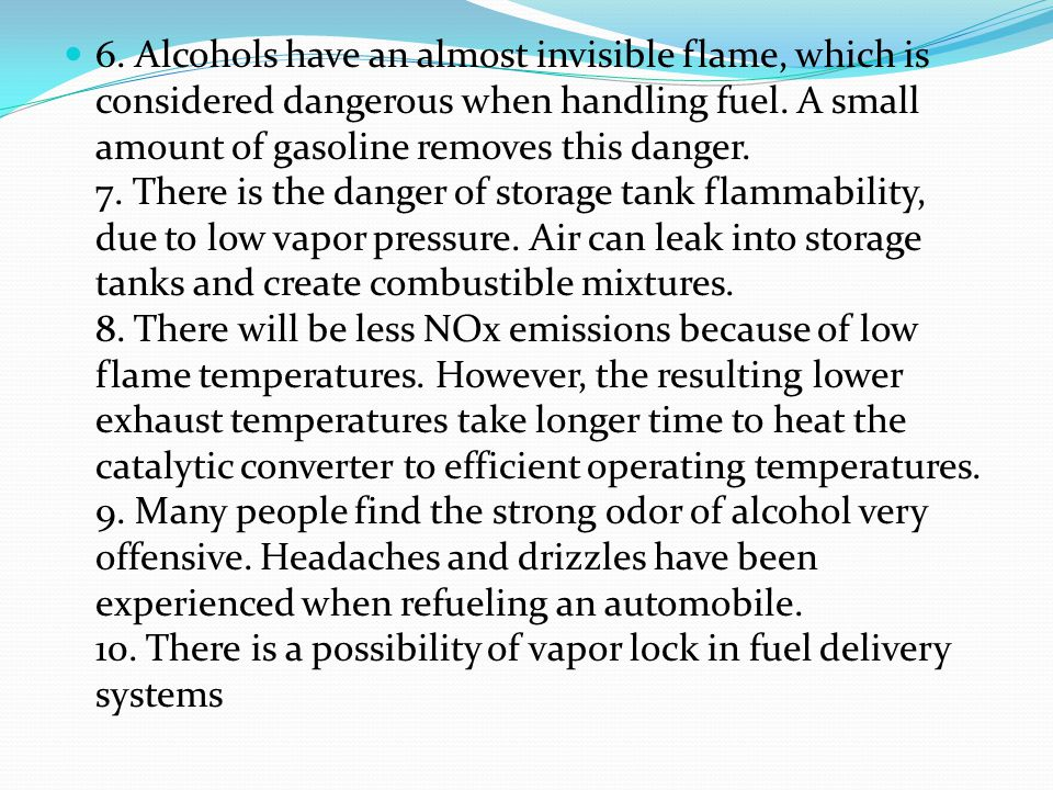 6. Alcohols have an almost invisible flame, which is considered dangerous when handling fuel.