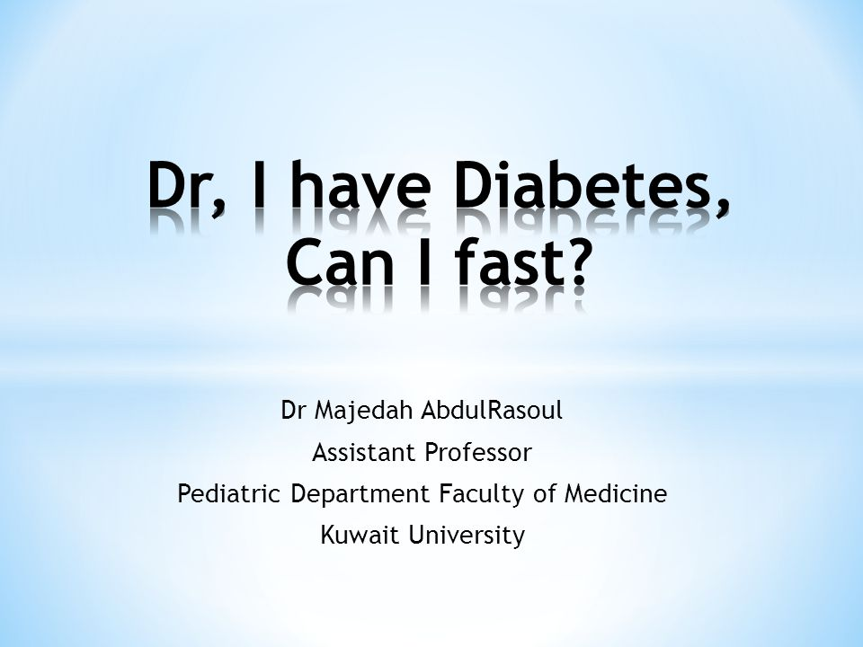 Dr, I have Diabetes, Can I fast