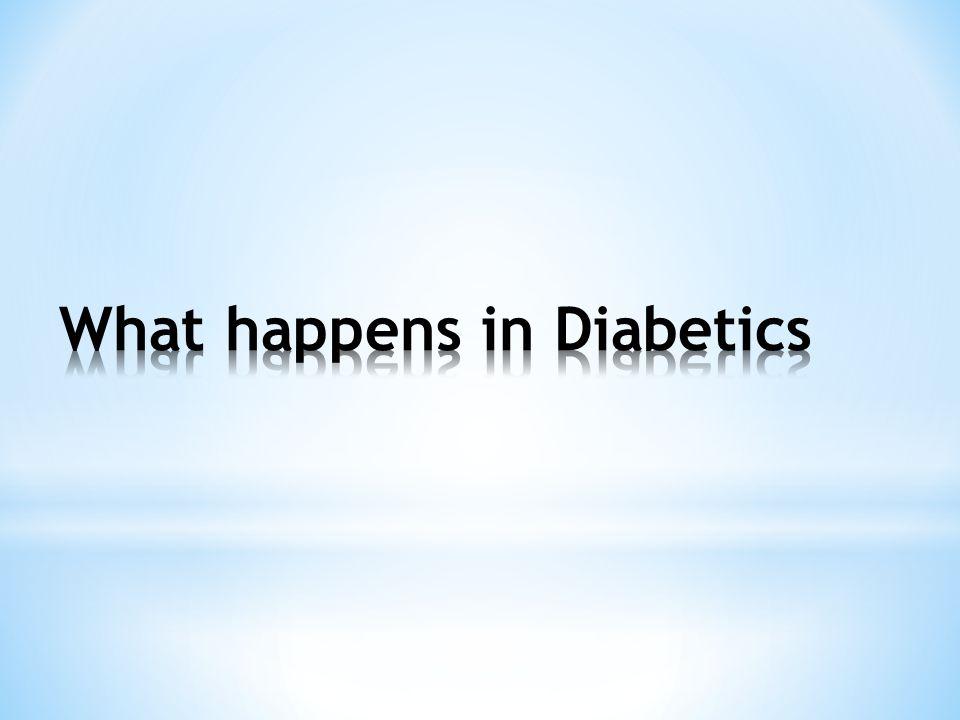 What happens in Diabetics