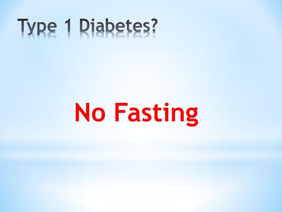 Type 1 Diabetes No Fasting