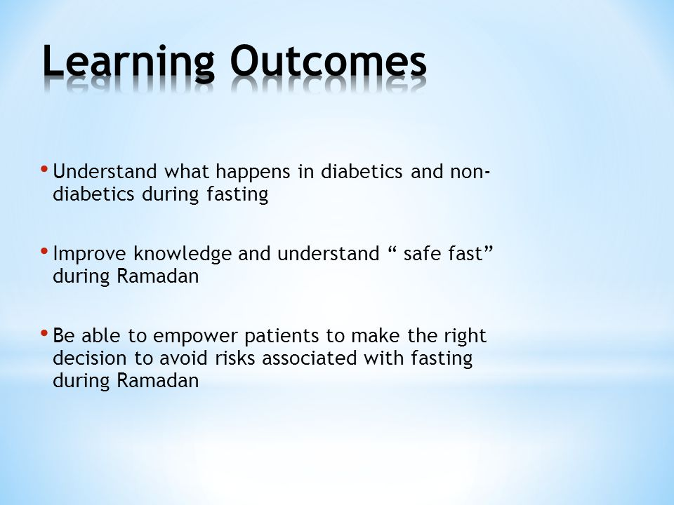 Learning Outcomes Understand what happens in diabetics and non- diabetics during fasting.