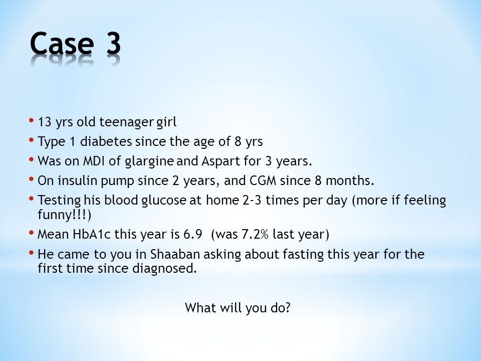 Case 3 13 yrs old teenager girl Type 1 diabetes since the age of 8 yrs