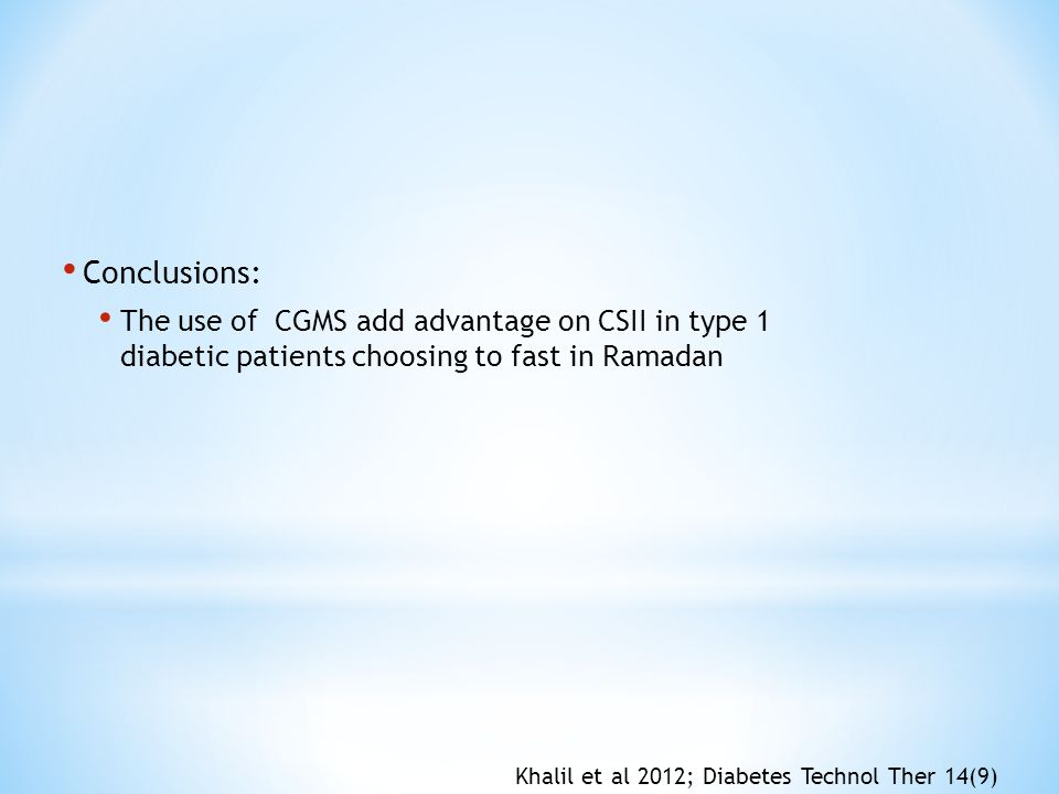 Conclusions: The use of CGMS add advantage on CSII in type 1 diabetic patients choosing to fast in Ramadan.