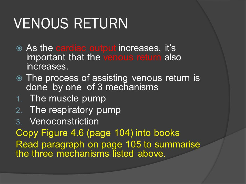VENOUS RETURN As the cardiac output increases, it's important that the venous return also increases.