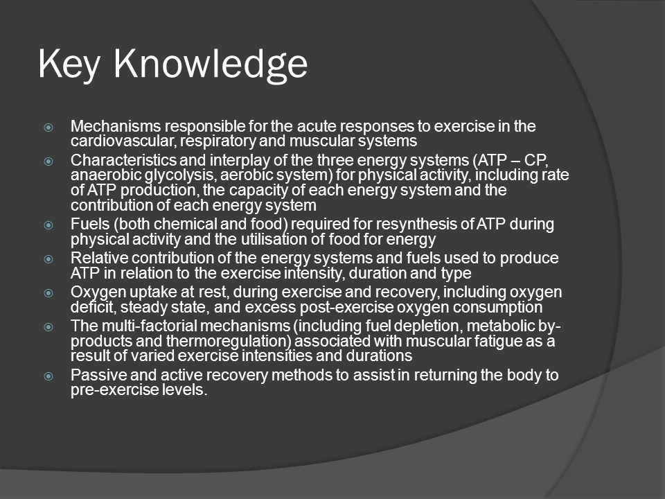 Key Knowledge Mechanisms responsible for the acute responses to exercise in the cardiovascular, respiratory and muscular systems.