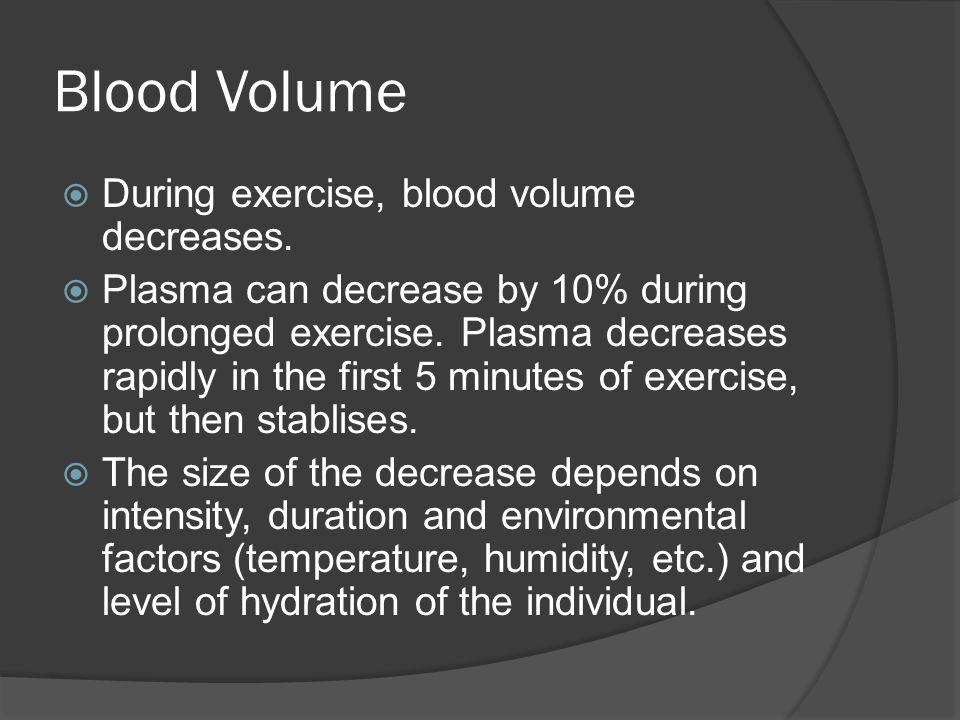 Blood Volume During exercise, blood volume decreases.