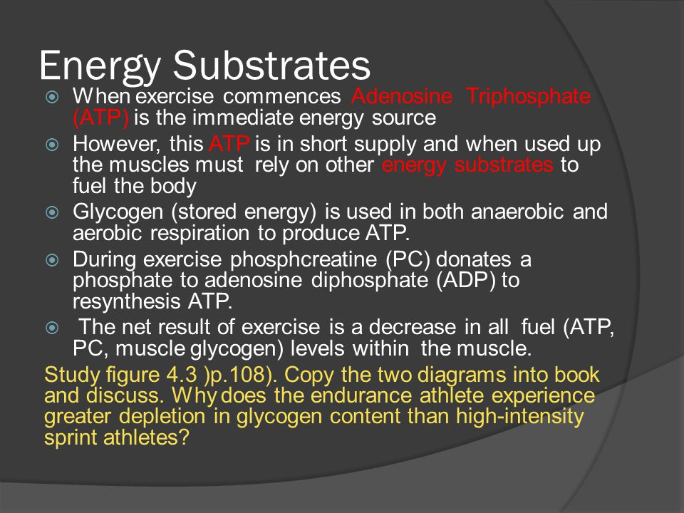 Energy Substrates When exercise commences Adenosine Triphosphate (ATP) is the immediate energy source.