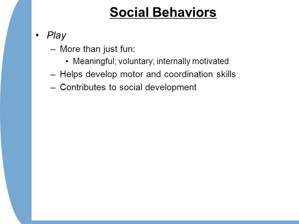 Social Behaviors Play More than just fun: