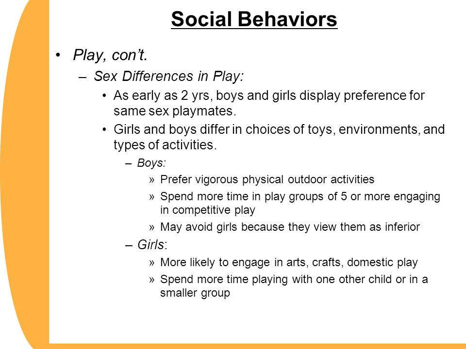 Social Behaviors Play, con't. Sex Differences in Play: