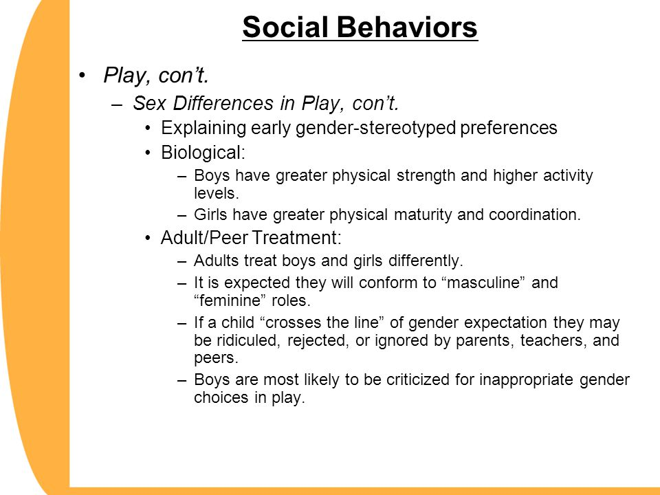 Social Behaviors Play, con't. Sex Differences in Play, con't.