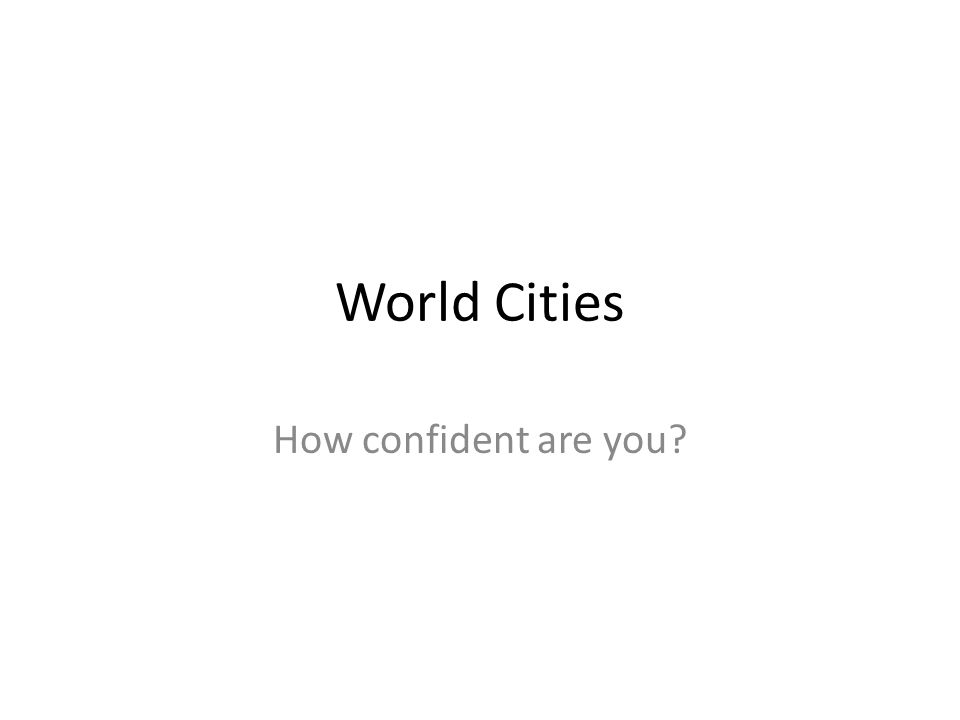 World Cities How confident are you