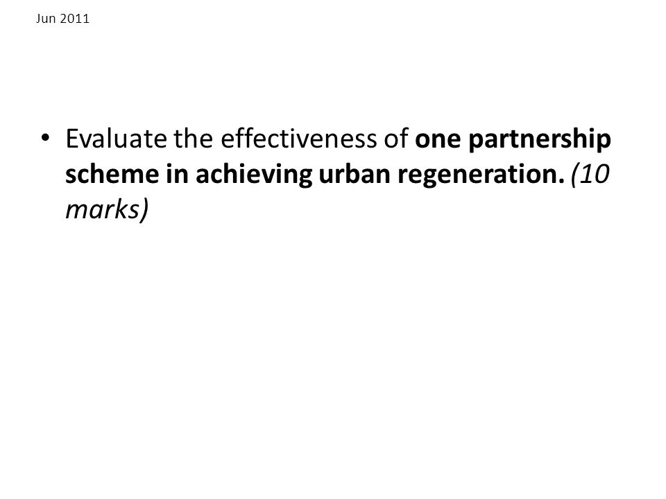 Jun 2011 Evaluate the effectiveness of one partnership scheme in achieving urban regeneration.