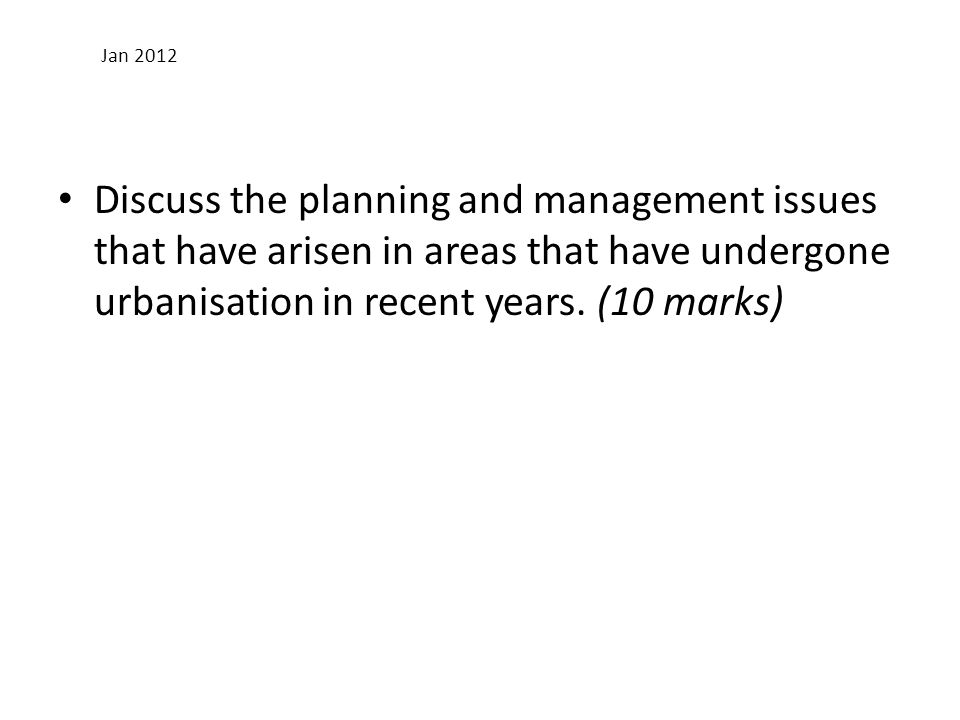Jan 2012 Discuss the planning and management issues that have arisen in areas that have undergone urbanisation in recent years.