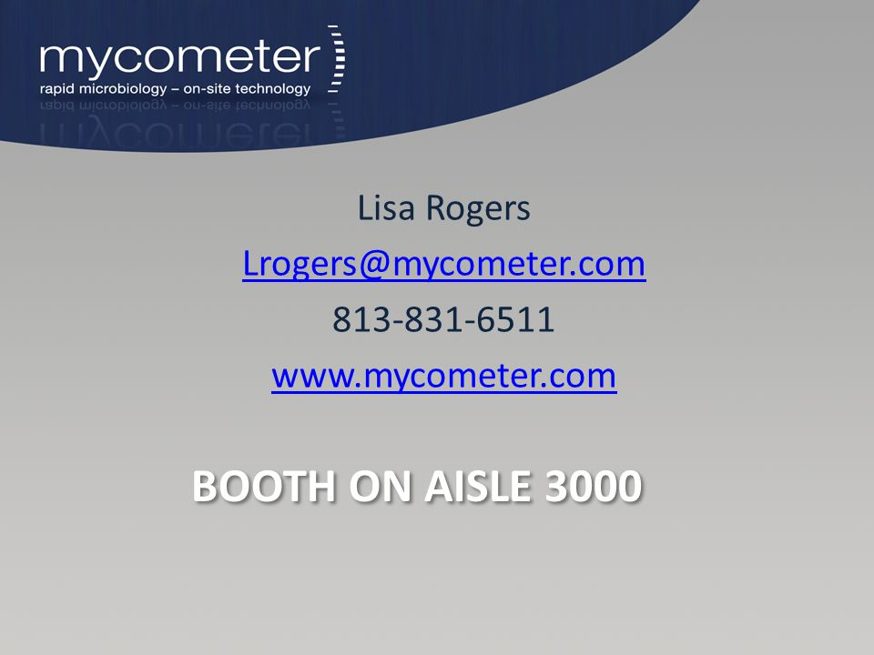 Booth on Aisle 3000 Lisa Rogers Lrogers@mycometer.com 813-831-6511