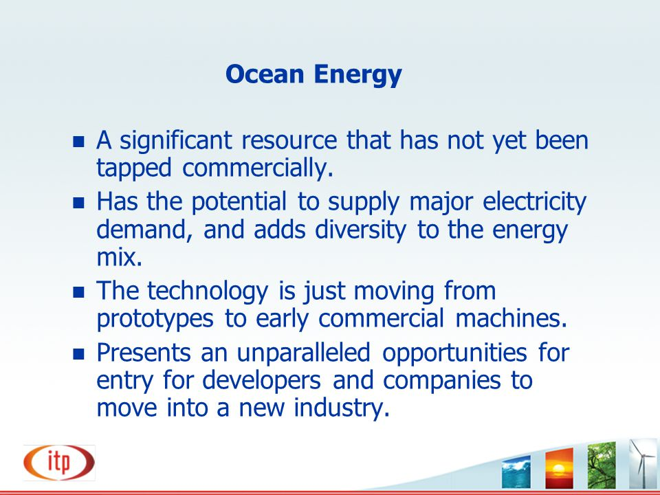 Ocean Energy A significant resource that has not yet been tapped commercially.