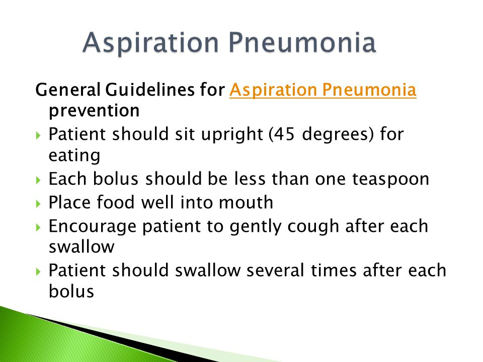 Aspiration Pneumonia General Guidelines for Aspiration Pneumonia prevention. Patient should sit upright (45 degrees) for eating.