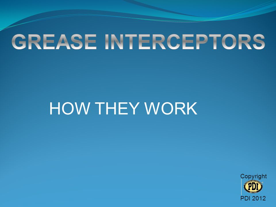 GREASE INTERCEPTORS HOW THEY WORK Copyright PDI 2012