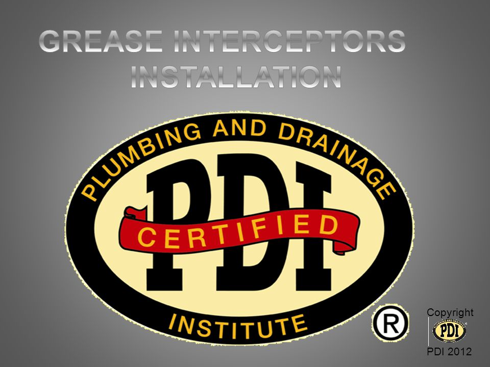 GREASE INTERCEPTORS INSTALLATION Copyright PDI 2012