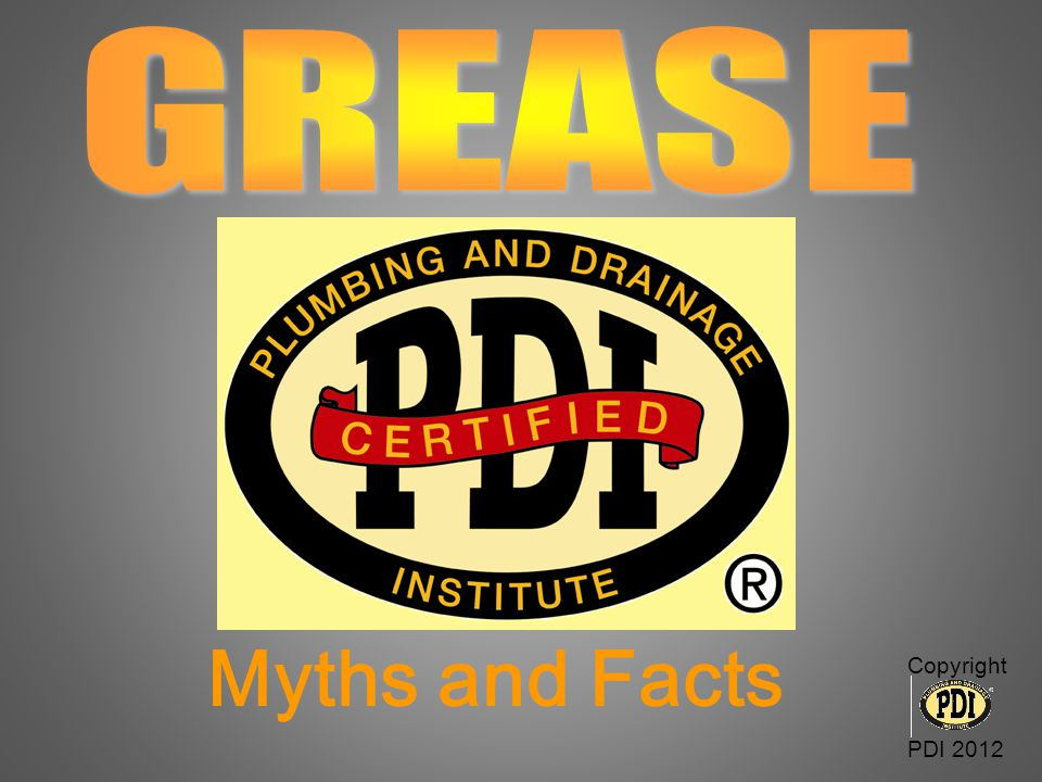 GREASE Myths and Facts Copyright PDI 2012