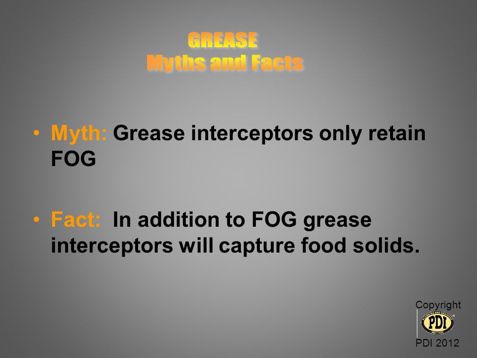 GREASE Myths and Facts Myth: Grease interceptors only retain FOG