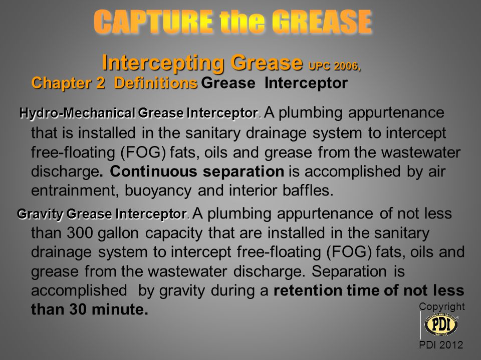 CAPTURE the GREASE Intercepting Grease UPC 2006, Chapter 2 Definitions Grease Interceptor.