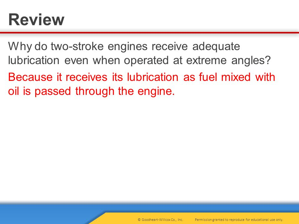 Why do two-stroke engines receive adequate lubrication even when operated at extreme angles.