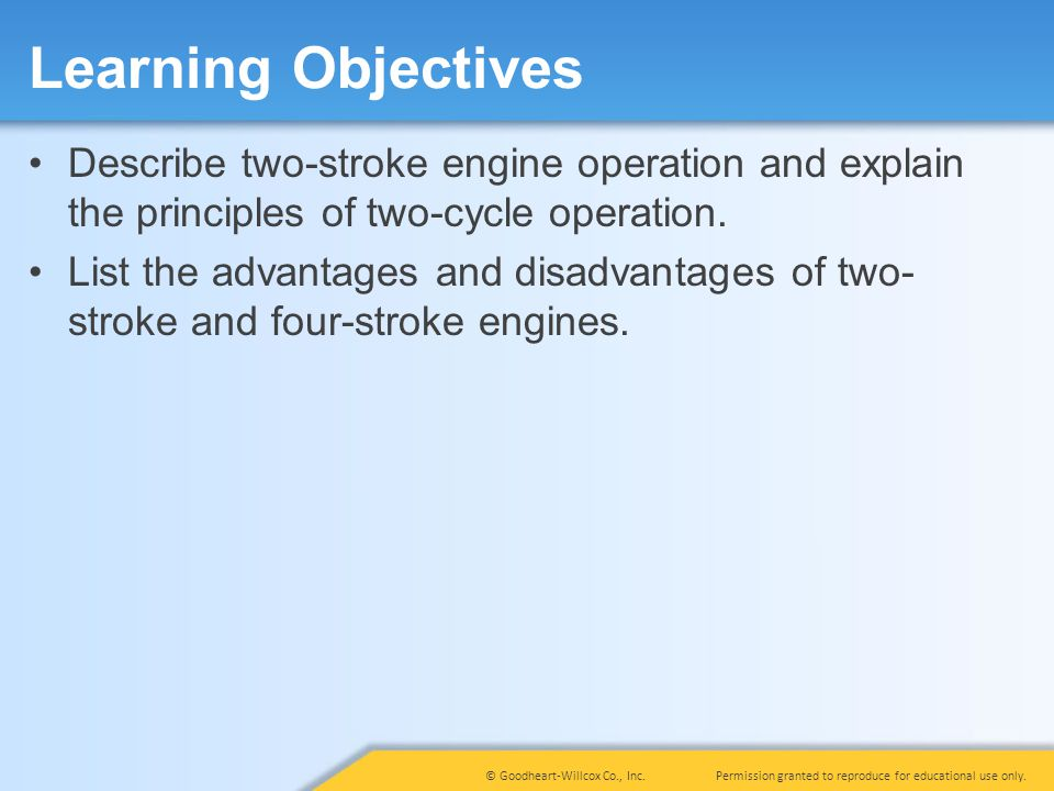 Learning Objectives Describe two-stroke engine operation and explain the principles of two-cycle operation.