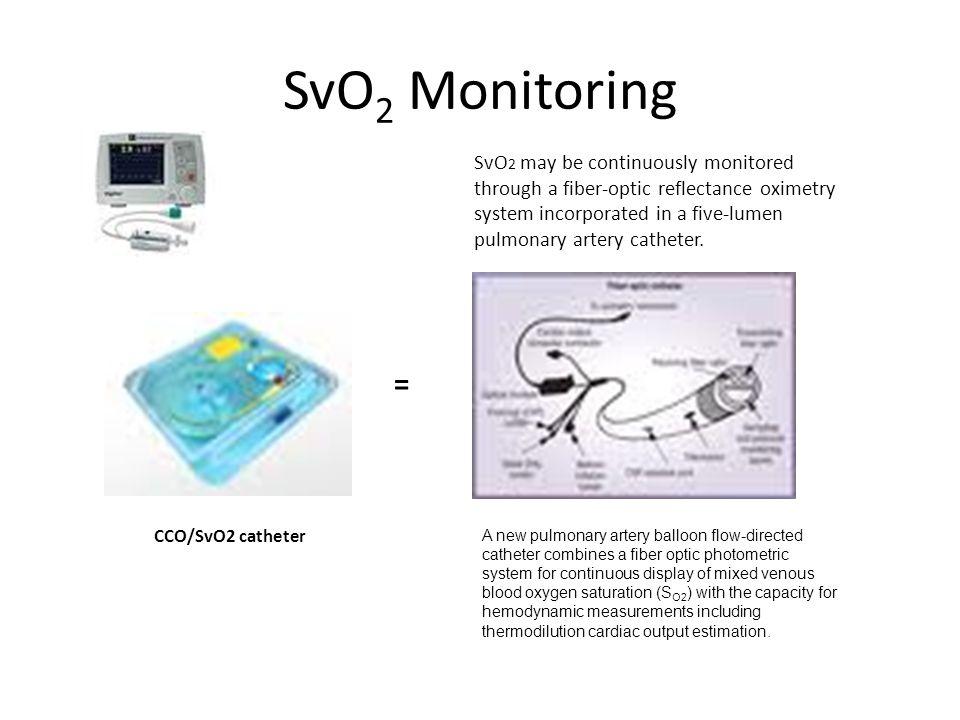 SvO2 Monitoring = SvO2 may be continuously monitored