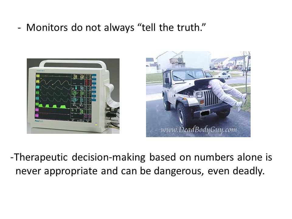 - Monitors do not always tell the truth.