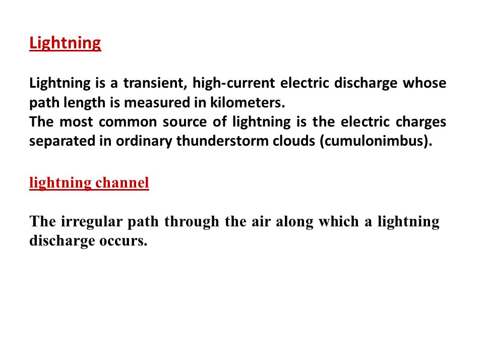 Lightning Lightning is a transient, high-current electric discharge whose path length is measured in kilometers.