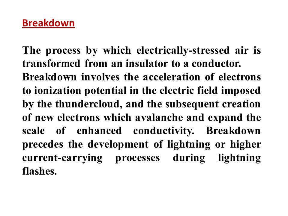 Breakdown The process by which electrically-stressed air is transformed from an insulator to a conductor.