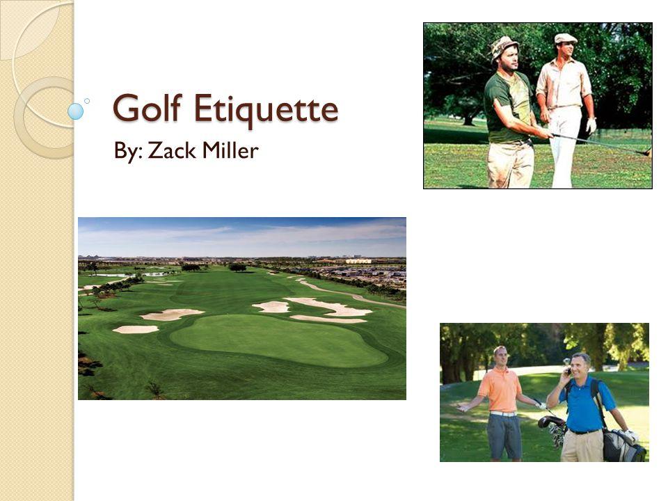 Golf Etiquette By: Zack Miller