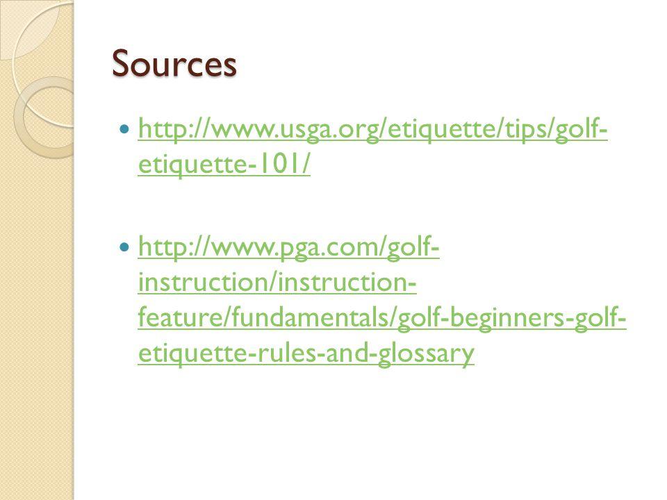 Sources http://www.usga.org/etiquette/tips/golf- etiquette-101/
