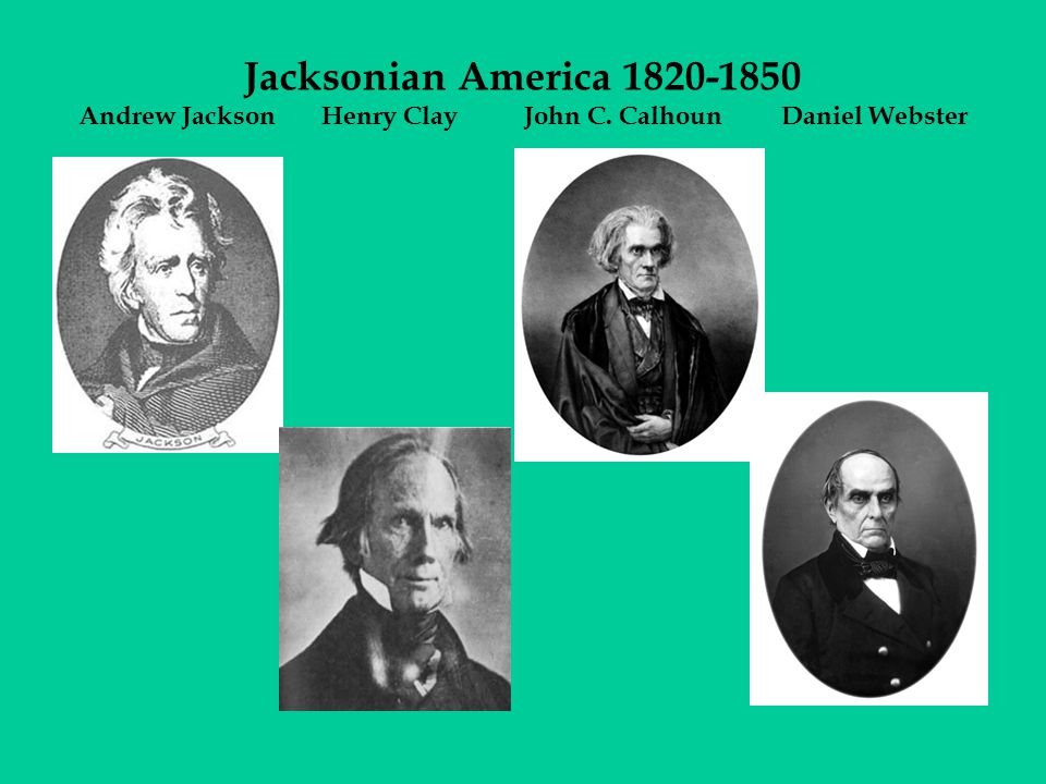 Jacksonian America 1820-1850 Andrew Jackson Henry Clay John C