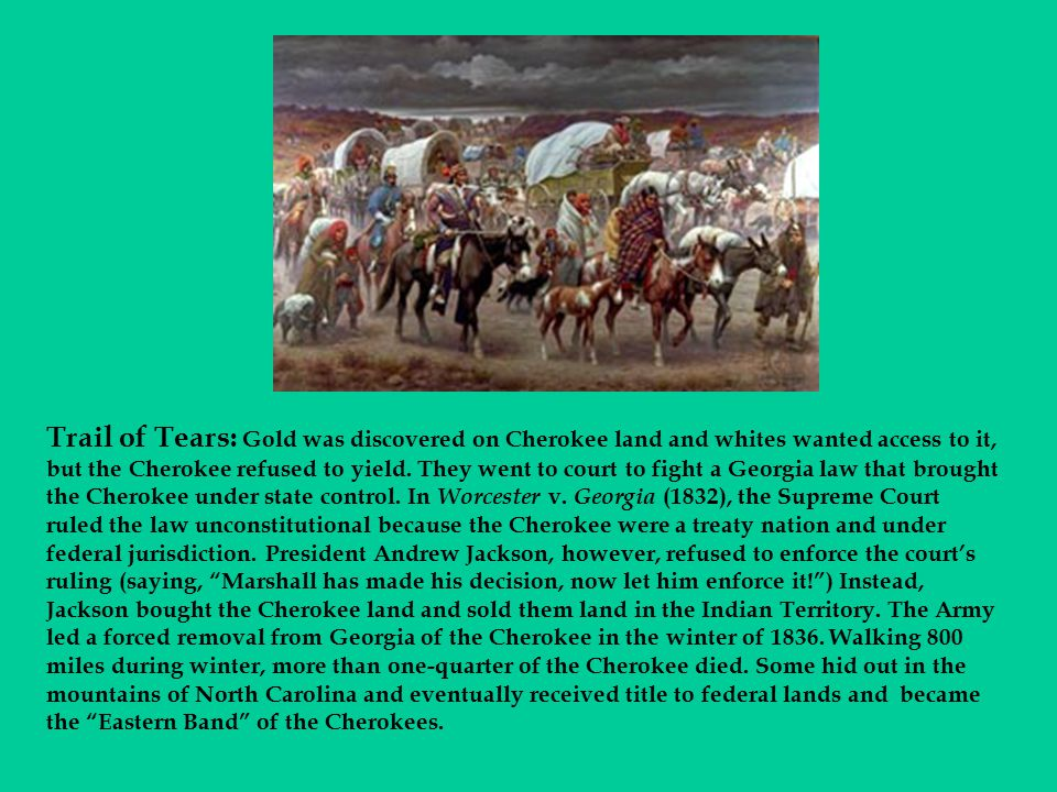 Trail of Tears: Gold was discovered on Cherokee land and whites wanted access to it, but the Cherokee refused to yield.