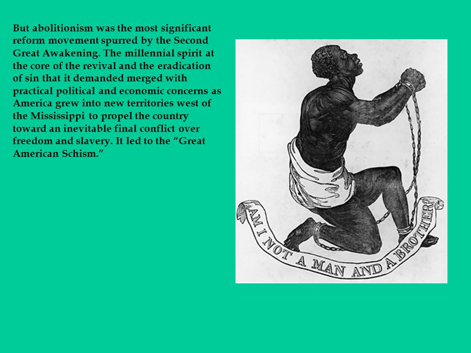 But abolitionism was the most significant reform movement spurred by the Second Great Awakening.