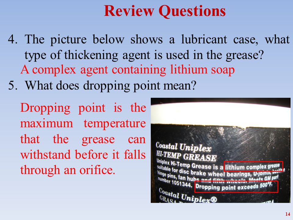 Review Questions The picture below shows a lubricant case, what type of thickening agent is used in the grease