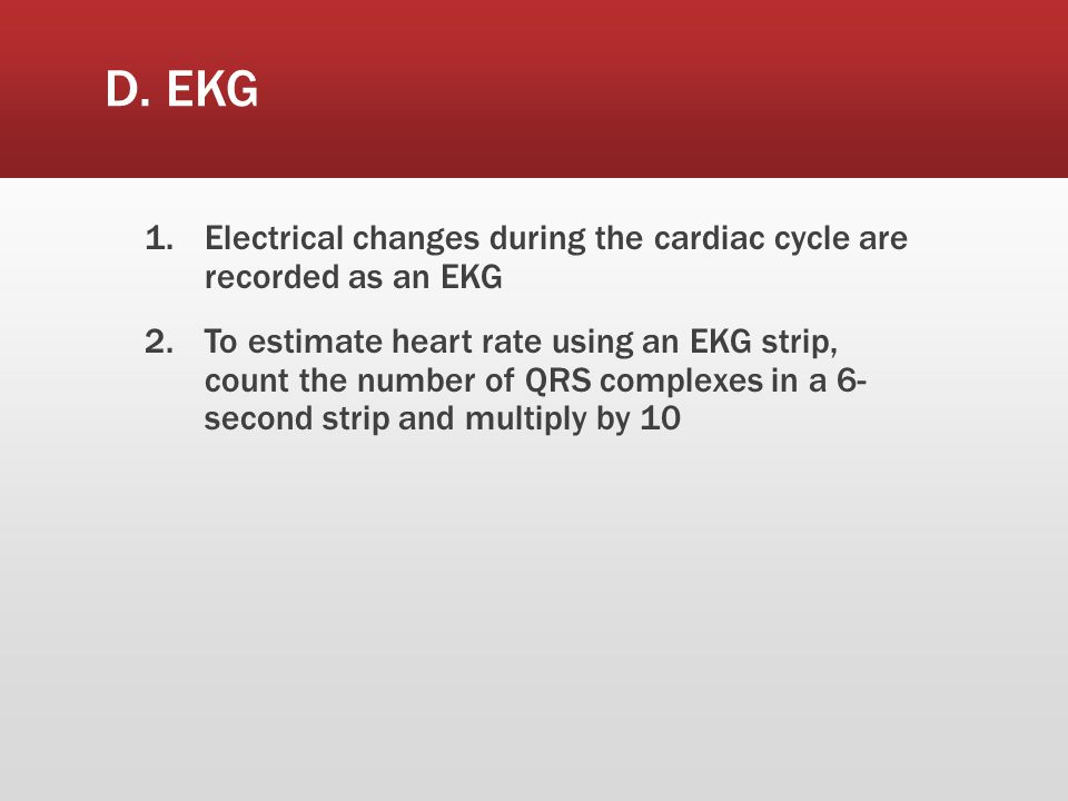 D. EKG Electrical changes during the cardiac cycle are recorded as an EKG.