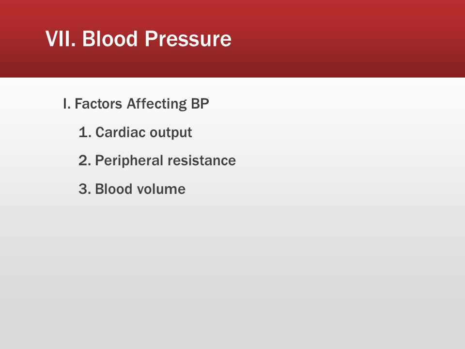VII. Blood Pressure I. Factors Affecting BP 1. Cardiac output 2.