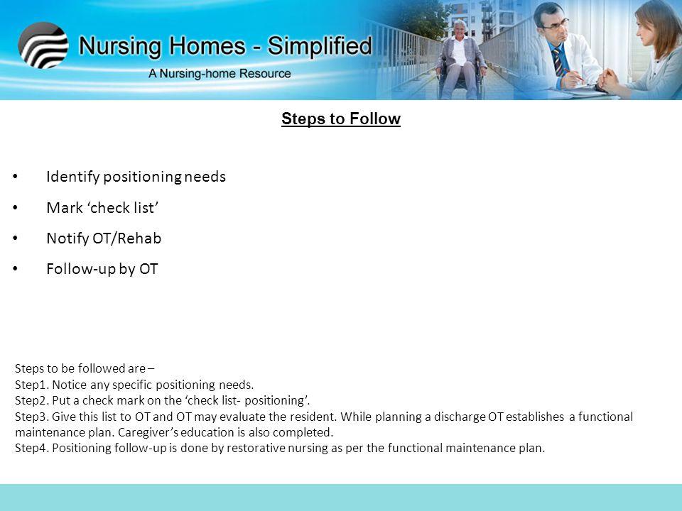 Identify positioning needs Mark 'check list' Notify OT/Rehab