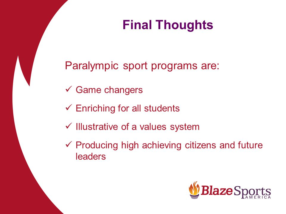 Final Thoughts Paralympic sport programs are: Game changers