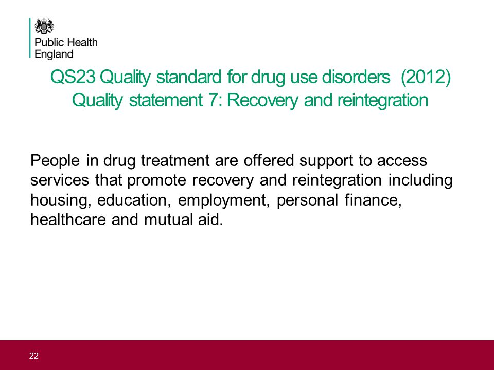 QS23 Quality standard for drug use disorders (2012) Quality statement 7: Recovery and reintegration