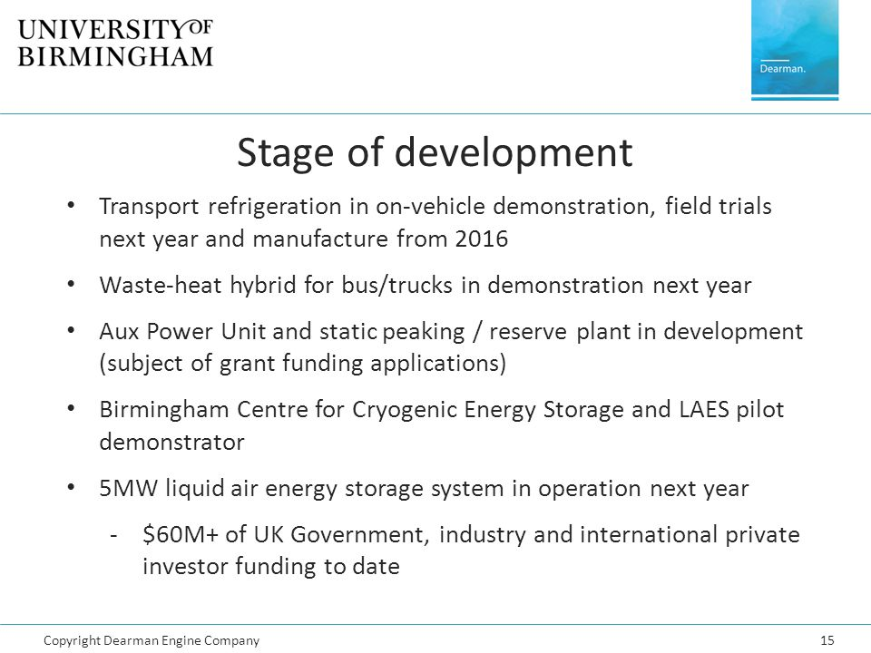 Stage of development Transport refrigeration in on-vehicle demonstration, field trials next year and manufacture from 2016.