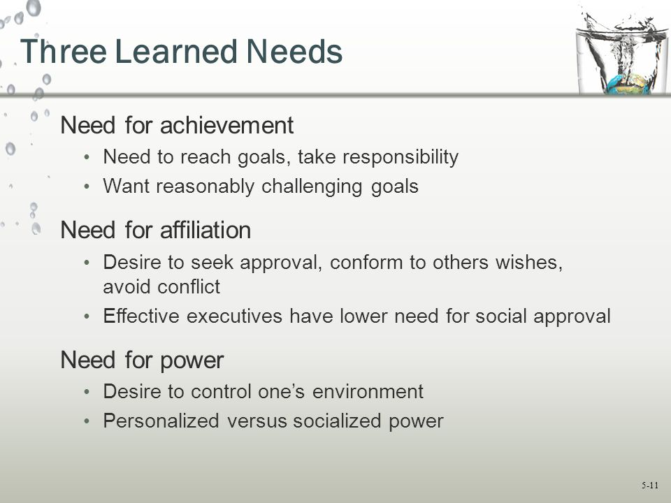 Three Learned Needs Need for achievement Need for affiliation