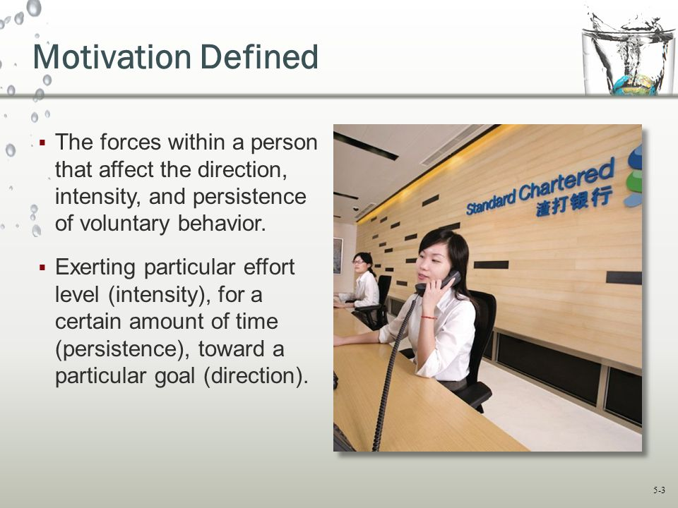 Motivation Defined The forces within a person that affect the direction, intensity, and persistence of voluntary behavior.