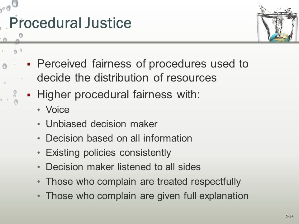 Procedural Justice Perceived fairness of procedures used to decide the distribution of resources. Higher procedural fairness with:
