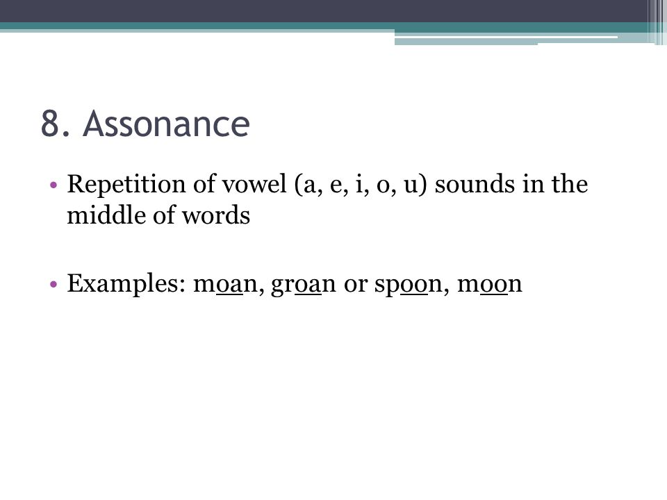 8. Assonance Repetition of vowel (a, e, i, o, u) sounds in the middle of words.