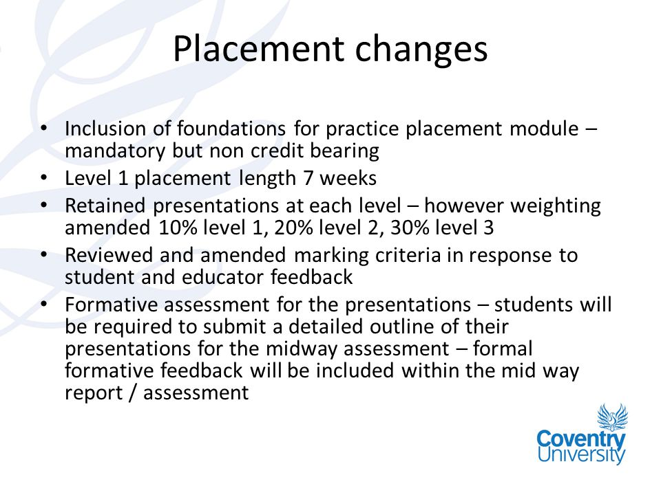 Placement changes Inclusion of foundations for practice placement module – mandatory but non credit bearing.